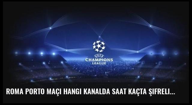 Roma Porto maçı hangi kanalda saat kaçta şifreli mi?