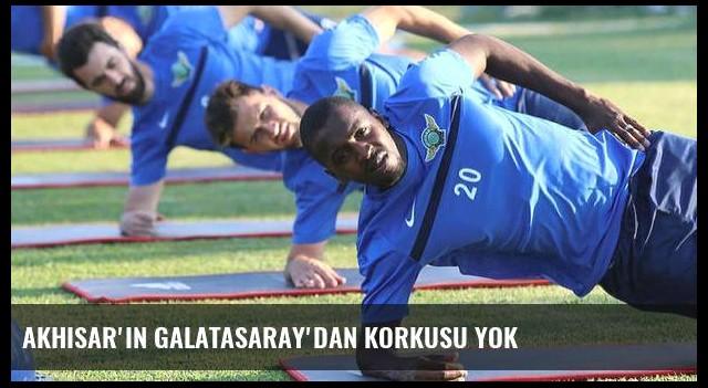 Akhisar'ın Galatasaray'dan korkusu yok