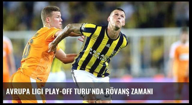 Avrupa Ligi Play-off Turu'nda rövanş zamanı