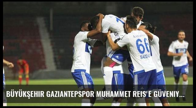 Büyükşehir Gaziantepspor Muhammet Reis'e güveniyor