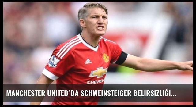 Manchester United'da Schweinsteiger belirsizliği