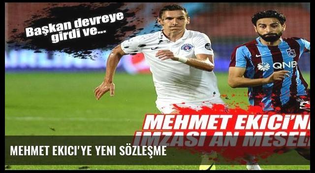 Mehmet Ekici'ye yeni sözleşme