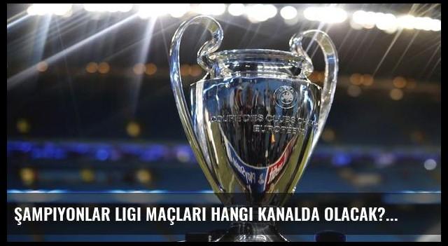 Şampiyonlar Ligi maçları hangi kanalda olacak?