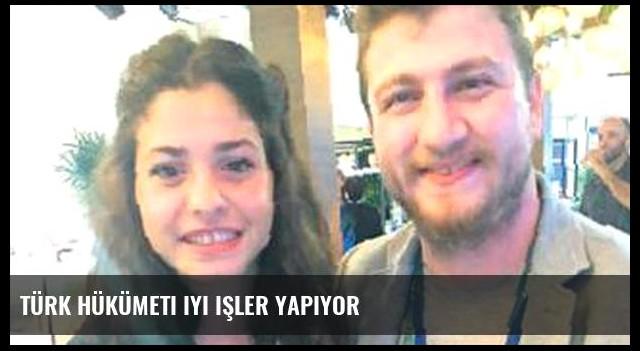 Türk hükümeti iyi işler yapıyor