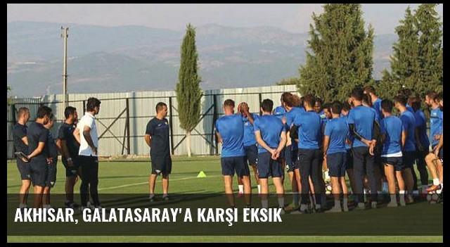 Akhisar, Galatasaray'a karşı eksik