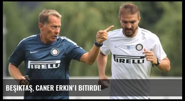 Beşiktaş, Caner Erkin'i bitirdi!