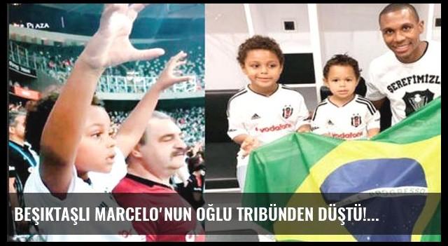 Beşiktaşlı Marcelo'nun oğlu tribünden düştü!