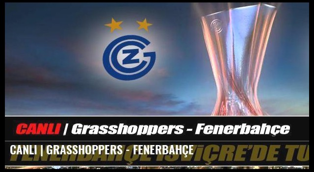 CANLI | Grasshoppers - Fenerbahçe