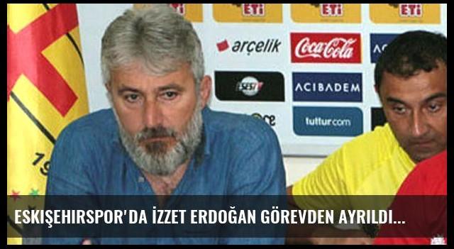 Eskişehirspor'da İzzet Erdoğan görevden ayrıldı