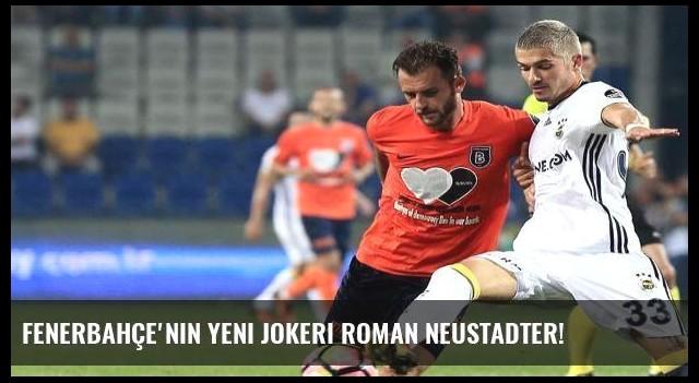 Fenerbahçe'nin yeni jokeri Roman Neustadter!