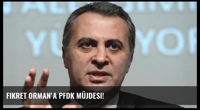 Fikret Orman'a PFDK müjdesi!