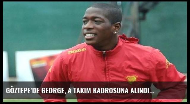 Göztepe'de George, A takım kadrosuna alındı