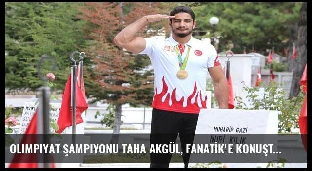 Olimpiyat şampiyonu Taha Akgül, FANATİK'e konuştu!