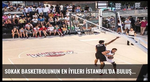 Sokak Basketbolunun En İyileri İstanbul'da Buluşuyor
