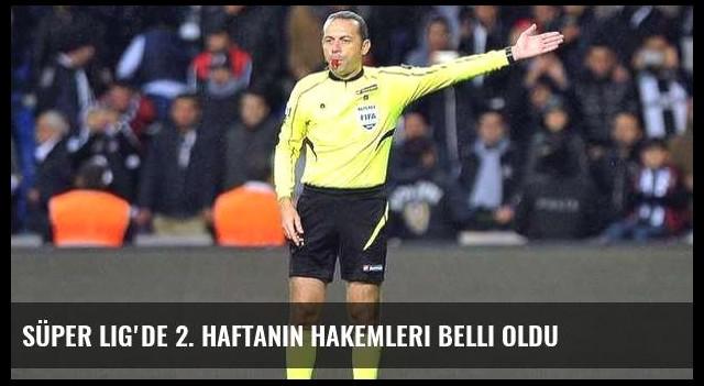 Süper Lig'de 2. haftanın hakemleri belli oldu