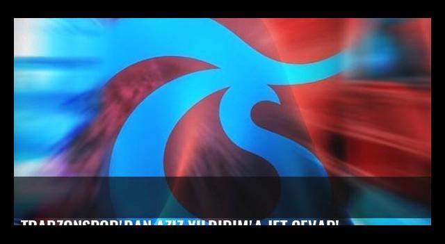 Trabzonspor'dan Aziz Yıldırım'a jet cevap!