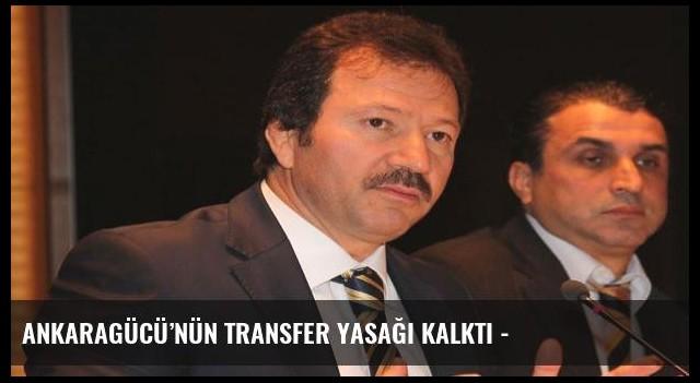 Ankaragücü'nün transfer yasağı kalktı -