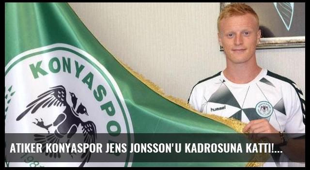Atiker Konyaspor Jens Jonsson'u kadrosuna kattı!