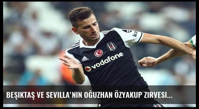 Beşiktaş ve Sevilla'nın Oğuzhan Özyakup zirvesi