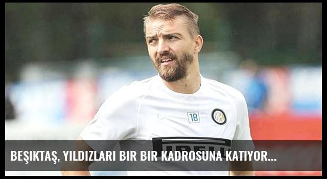 Beşiktaş, yıldızları bir bir kadrosuna katıyor