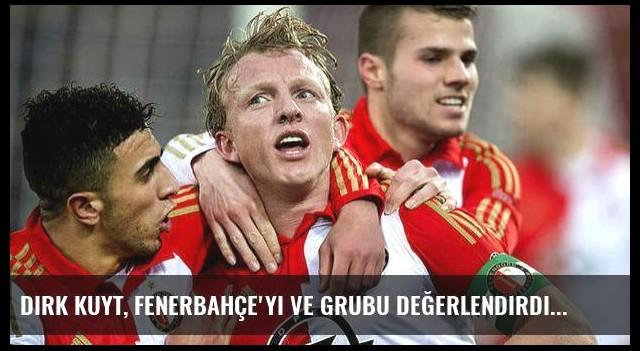 Dirk Kuyt, Fenerbahçe'yi ve grubu değerlendirdi