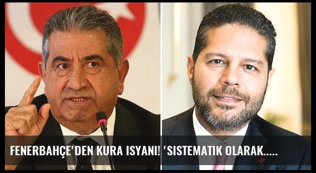 Fenerbahçe'den kura isyanı! 'Sistematik olarak...'