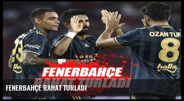 Fenerbahçe rahat turladı