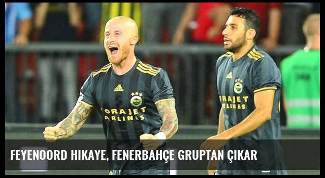 Feyenoord hikaye, Fenerbahçe gruptan çıkar