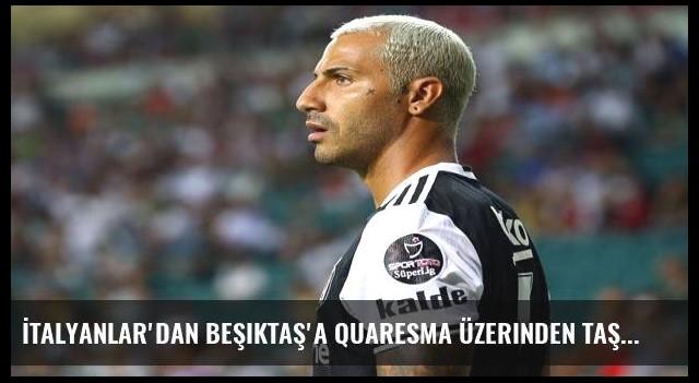 İtalyanlar'dan Beşiktaş'a Quaresma üzerinden taş