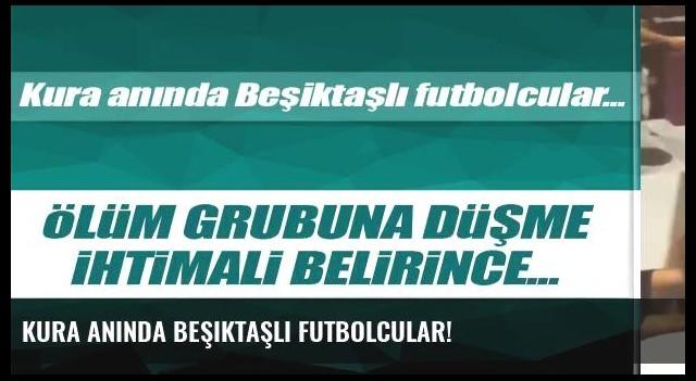 Kura anında Beşiktaşlı futbolcular!