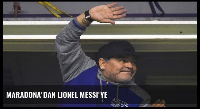 Maradona'dan Lionel Messi'ye