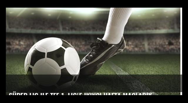 Süper Lig ile TFF 1. Lig'e ikinci hafta maçlarıyla devam edilecek