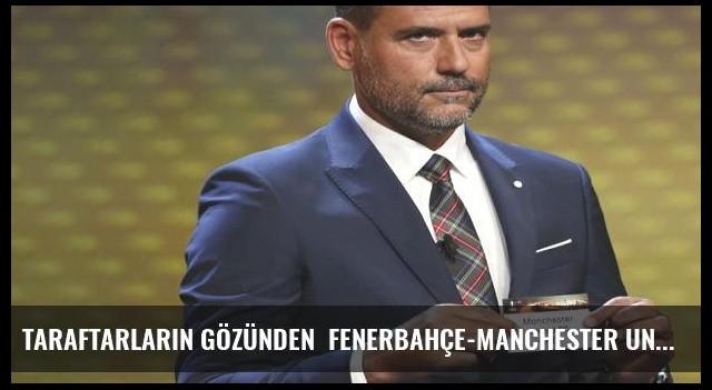 Taraftarların gözünden  Fenerbahçe-Manchester United eşleşmesi