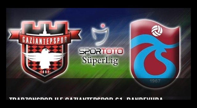 Trabzonspor ile Gaziantepspor 61. randevuda