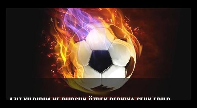 Aziz Yıldırım ve Dursun Özbek PFDK'ya sevk edildi!