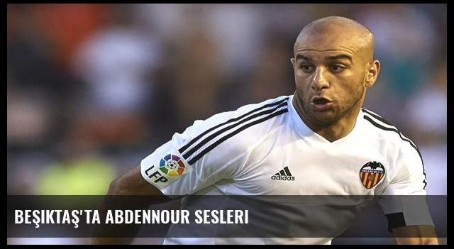 Beşiktaş'ta Abdennour sesleri