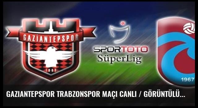 Gaziantepspor Trabzonspor maçı canlı / GÖRÜNTÜLÜ ANLATIM
