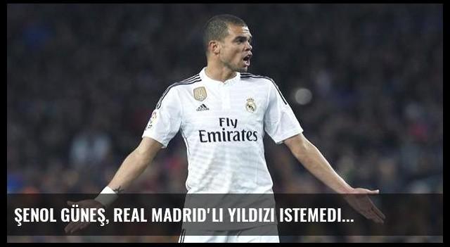 Şenol Güneş, Real Madrid'li yıldızı istemedi