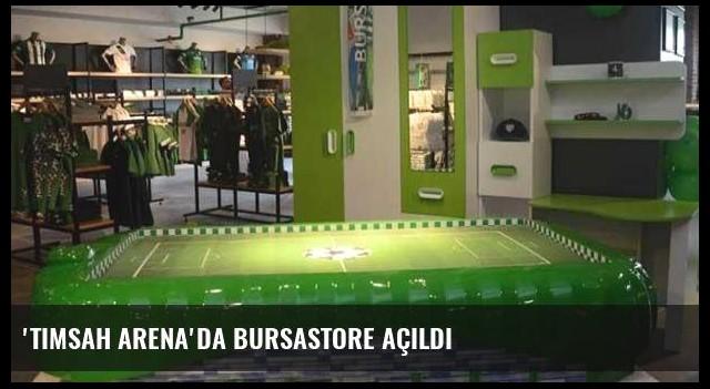 'Timsah Arena'da Bursastore açıldı