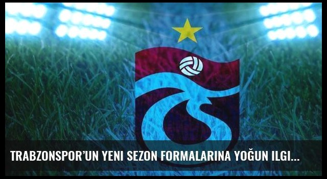 Trabzonspor'un yeni sezon formalarına yoğun ilgi