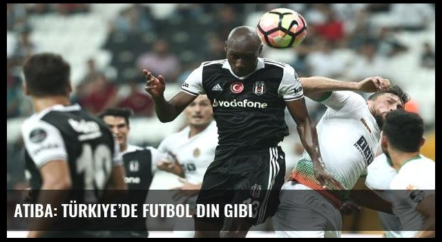 Atiba: Türkiye'de futbol din gibi