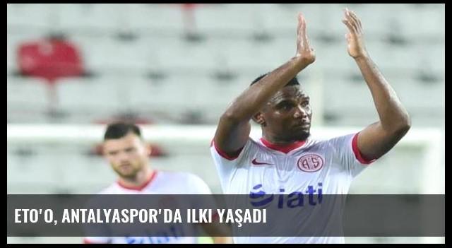 Eto'o, Antalyaspor'da ilki yaşadı