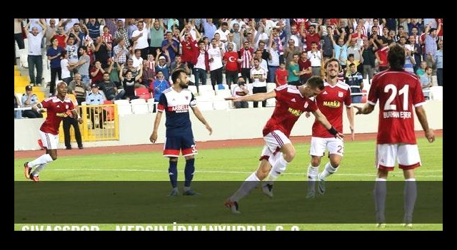 Sivasspor - Mersin İdmanyurdu: 6-0