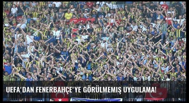 UEFA'dan Fenerbahçe'ye görülmemiş uygulama!