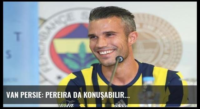 Van Persie: Pereira da konuşabilir...