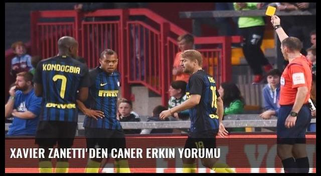 Xavier Zanetti'den Caner Erkin yorumu
