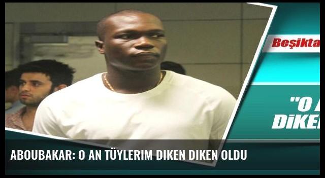 Aboubakar: O an tüylerim diken diken oldu