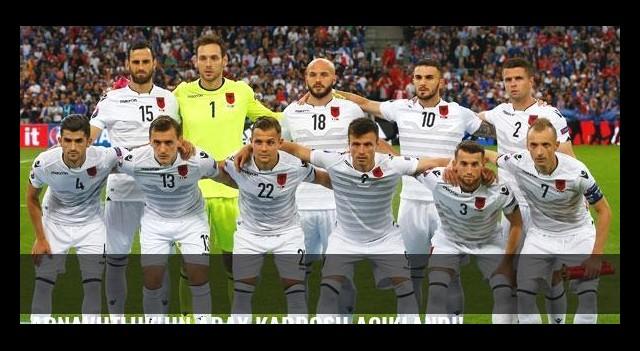 Arnavutluk'un aday kadrosu açıklandı!