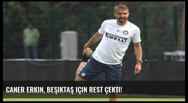 Caner Erkin, Beşiktaş için rest çekti!