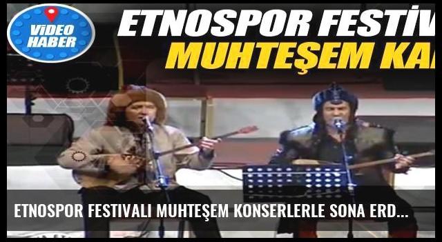 Etnospor Festivali muhteşem konserlerle sona erdi